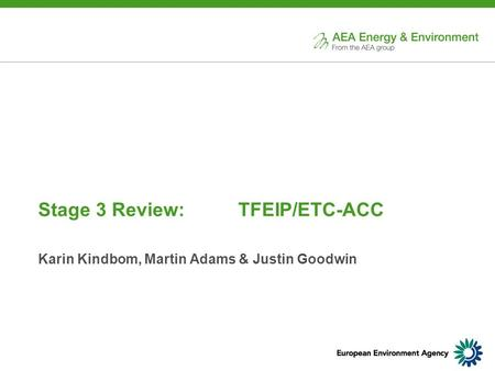 Stage 3 Review: TFEIP/ETC-ACC Karin Kindbom, Martin Adams & Justin Goodwin.