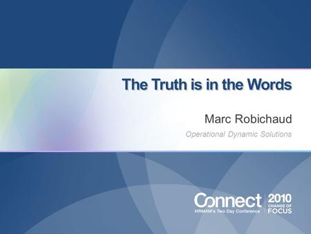 The Truth is in the Words Operational Dynamic Solutions Marc Robichaud.