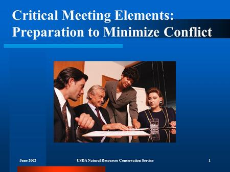 June 2002USDA Natural Resources Conservation Service1 Critical Meeting Elements: Preparation to Minimize Conflict.