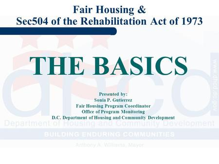 Fair Housing & Sec504 of the Rehabilitation Act of 1973 Presented by: Sonia P. Gutierrez Fair Housing Program Coordinator Office of Program Monitoring.