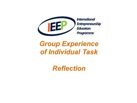 Group Experience of Individual Task Reflection. 4 groups Each with a co-ordinator Teams: elevator 'expert' per team Task: Everyone must prepare 2 min.
