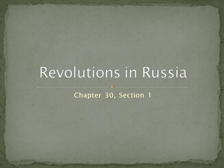 Chapter 30, Section 1. The Russian Revolution was like a firecracker with a very long fuse. The explosion came in 1917, yet the fuse had been burning.