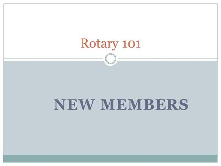 NEW MEMBERS Rotary 101. Plan for Presentation  How to find new members  Engage the community  How to propose a new member  Complete the paperwork.