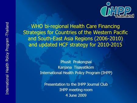 WHO bi-regional Health Care Financing Strategies for Countries of the Western Pacific and South-East Asia Regions (2006-2010) and updated HCF strategy.