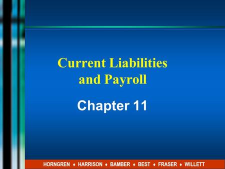 Current Liabilities and Payroll Chapter 11 HORNGREN ♦ HARRISON ♦ BAMBER ♦ BEST ♦ FRASER ♦ WILLETT.