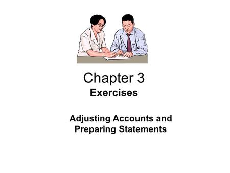 Chapter 3 Exercises Adjusting Accounts and Preparing Statements.
