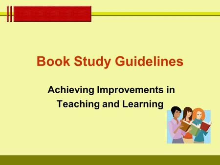 Book Study Guidelines Achieving Improvements in Teaching and Learning.