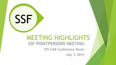 MEETING HIGHLIGHTS SSF POINTPERSONS'MEETING DTI-CAR Conference Room July 3, 2014 SSF.