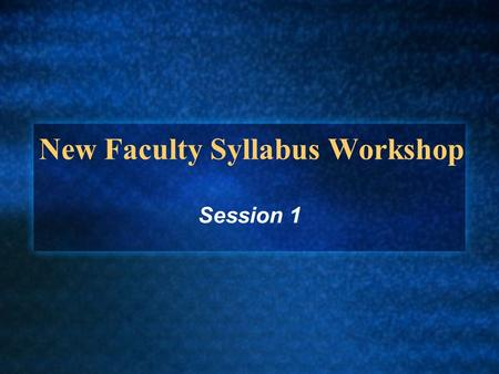 New Faculty Syllabus Workshop Session 1 Activity #1: Why Syllabi? Take five minutes to complete a brief journal entry in response to the following prompt: