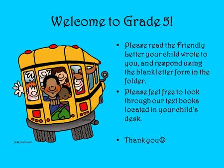 Welcome to Grade 5! Please read the Friendly Letter your child wrote to you, and respond using the blank letter form in the folder. Please feel free to.