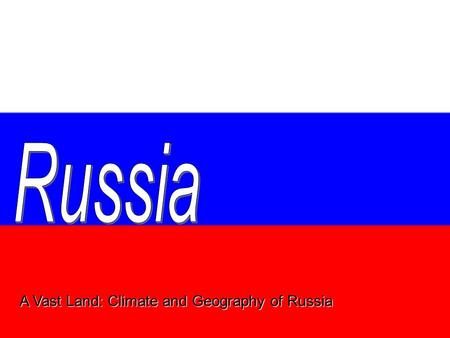 "A Vast Land: Climate and Geography of Russia. Geography World's largest country Almost twice size of U.S. ""Eurasian"" country: Russia lies on Asia but."
