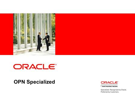 OPN Specialized. Partners are Critical to Oracle's Success More than 40% of Oracle Revenue Worldwide is through partners More than 80% of Oracle Transactions.