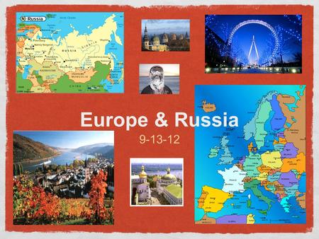 Europe & Russia 9-13-12. What is the world's largest landmass? Europe and Russia = Part of Eurasia Eurasia = 2 continents What two continents? Europe.