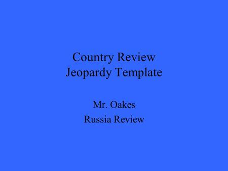 Country Review Jeopardy Template Mr. Oakes Russia Review.