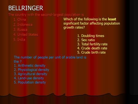 BELLRINGER The country with the second-largest population is 1. China 2. Indonesia 3. Russia 4. United States 5. India Which of the following is the least.