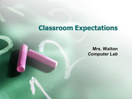 Classroom Expectations Mrs. Walton Computer Lab. Student Behaviors Be prompt  Be ready to learn when class begins. Be prepared  Have materials with.