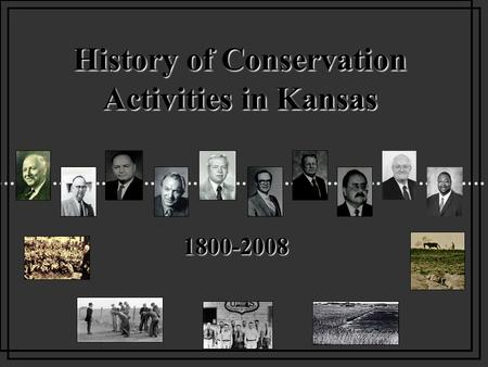 History <strong>of</strong> <strong>Conservation</strong> Activities in Kansas 1800-2008.