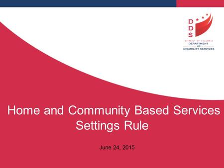Home and Community Based Services Settings Rule June 24, 2015.