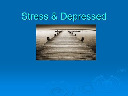 Stress & Depressed. Causes of Stress  What stresses you out? Biological – tired, hungry Environmental – noise, rushing Cognitive – thoughts, worries,