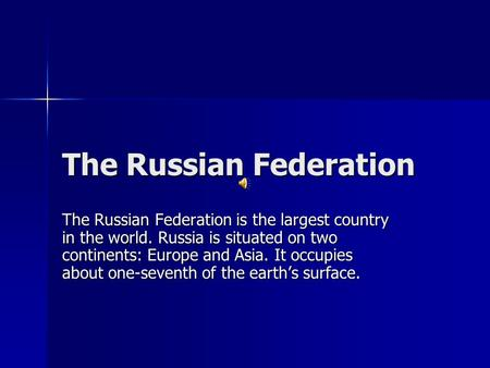The Russian Federation The Russian Federation is the largest country in the world. Russia is situated on two continents: Europe and Asia. It occupies about.