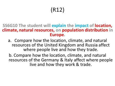 (R12) SS6G10 The student will explain the impact of location, climate, natural resources, on population distribution in Europe. a.Compare how the location,