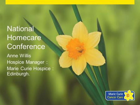 National Homecare Conference Anne Willis Hospice Manager : Marie Curie Hospice : Edinburgh.