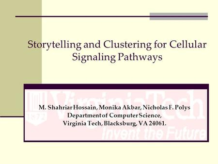 Storytelling and Clustering for Cellular Signaling Pathways M. Shahriar Hossain, Monika Akbar, Nicholas F. Polys Department of Computer Science, Virginia.