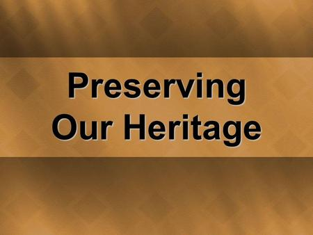 Preserving Our Heritage. Think About This How does an heirloom or artifact reveal history? What do the objects tell us about how people lived in the past?