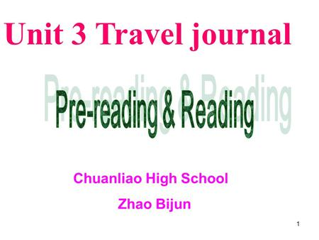 1 Unit 3 Travel journal Chuanliao High School Zhao Bijun.