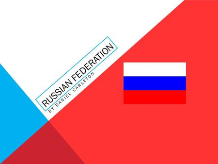 RUSSIAN FEDERATION BY DANIEL CARLETON.  Russia's full name is Russian federation.  The population is 143,000,001 (approx.).  The Russian flag is blue,