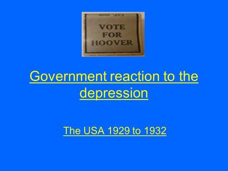 Government reaction to the depression The USA 1929 to 1932.