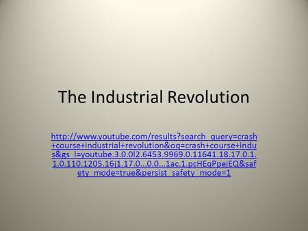 The Industrial Revolution  +course+industrial+revolution&oq=crash+course+indu s&gs_l=youtube.3.0.0l2.6453.9969.0.11641.18.17.0.1.