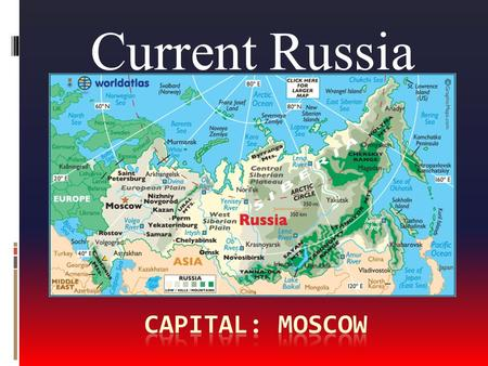Current Russia.  Life in Russia has changed dramatically in last 30 years  Capital –Moscow  Political capital  Cultural, scientific, educational capital.