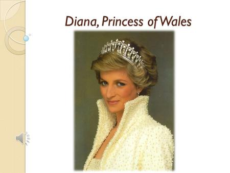 Diana, Princess of Wales Diana, Princess of Wales.