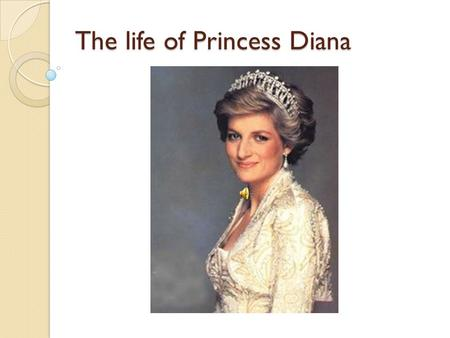 The life of Princess Diana. Childhood Diana, Princess of Wales (Diana Frances Mountbatten-Windsor, née Spencer) was born in the 1 st of July in 1961.