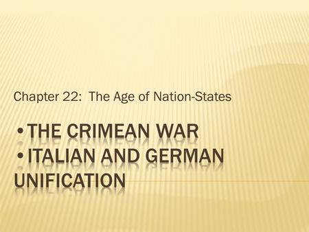 Chapter 22: The Age of Nation-States.  1853-1856  Russia vs. the Ottoman Empire  France and Britain side with the Ottoman Empire in 1854  Russia loses,