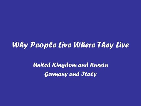 Why People Live Where They Live United Kingdom and Russia Germany and Italy.