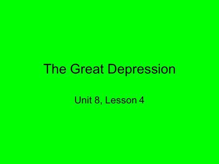 The Great Depression Unit 8, Lesson 4. Essential Idea Economic conditions of the 1920s helped start the Great Depression, and Herbert Hoover's insufficient.