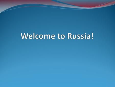 Welcome to Russia!.