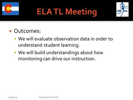  Outcomes:  We will evaluate observation data in order to understand student learning.  We will build understandings about how monitoring can drive.