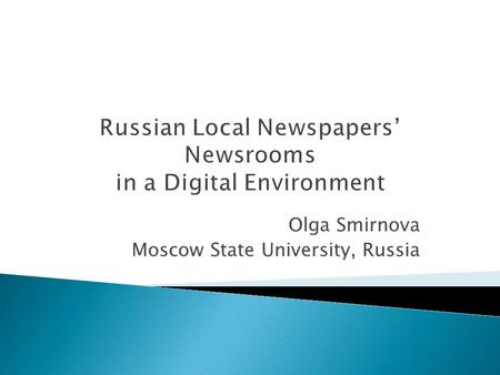 Russian Local Newspapers' Newsrooms in a Digital Environment Olga Smirnova Moscow State University, Russia.