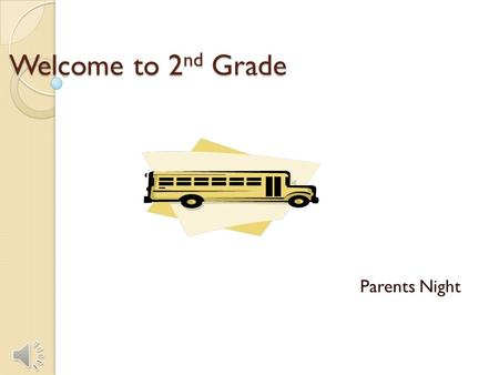 Welcome to 2nd Grade Parents Night Introduction Welcome Parents and Students!!! Tonight we will go over 5 Basic things about our class this year and.