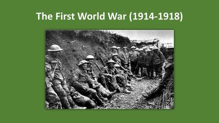 The First World War (1914-1918). List of Topics Causes of the War and the July Crisis Industrialized Warfare – Tanks, Airplanes, Chemicals, etc. Trench.
