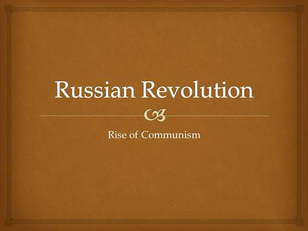 Rise of Communism.   Rise of Bolsheviks  fighting for rights of working class (proletariat) against the czar  Huge costs of World War I  Country.
