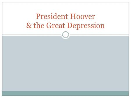 President Hoover & the Great Depression. Warm-up Look back at your timeline. When was President Hoover elected? What major events happened during his.