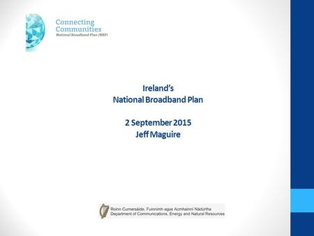 Ireland's National Broadband Plan 2 September 2015 Jeff Maguire.