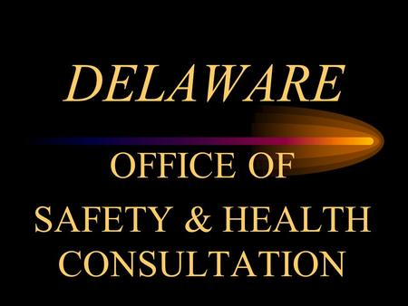 DELAWARE OFFICE OF SAFETY & HEALTH CONSULTATION. WHEN AND HOW WAS THE PROGRAM ESTABLISHED? 1877 the first factory inspection law was passed Before passage.