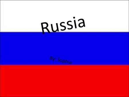 Russia By: Sophia. Facts about Russia Russia is located in the Northern part of Europe, bordering the Arctic Ocean between Europe and the North Pacific.