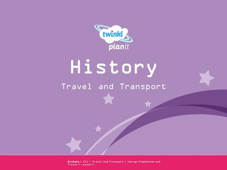 Year One History | KS1 | Travel and Transport | George Stephenson and Trains | Lesson 4 Travel and Transport History.