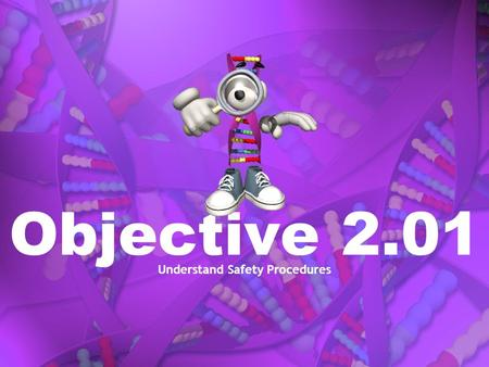 Objective 2.01 Understand Safety Procedures. Environmental Safety Basic Emergency Response Immediate actions to save lives protect property protect the.